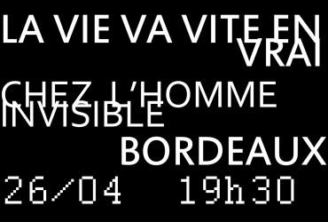 LA VIE VA VITE EN VRAI @ BORDEAUX CHEZ L'HOME INVISIBLE
